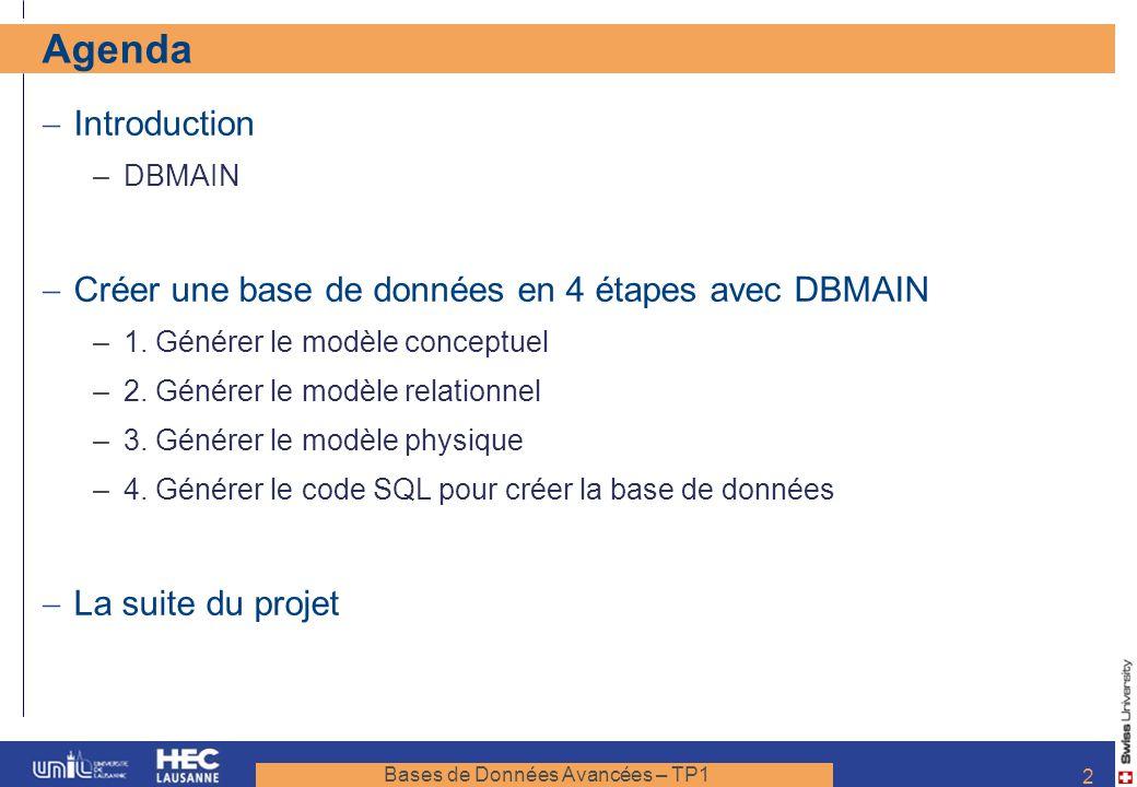Bases de Données Avancées – TP1 2 Agenda Introduction –DBMAIN Créer une base de données en 4 étapes avec DBMAIN –1. Générer le modèle conceptuel –2. G