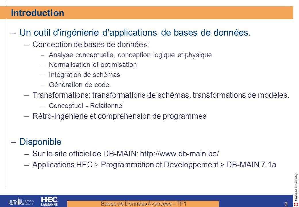 Bases de Données Avancées – TP1 3 Introduction Un outil d'ingénierie dapplications de bases de données. –Conception de bases de données: Analyse conce