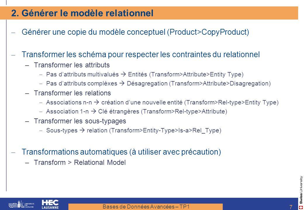 Bases de Données Avancées – TP1 7 2. Générer le modèle relationnel Générer une copie du modèle conceptuel (Product>CopyProduct) Transformer les schéma
