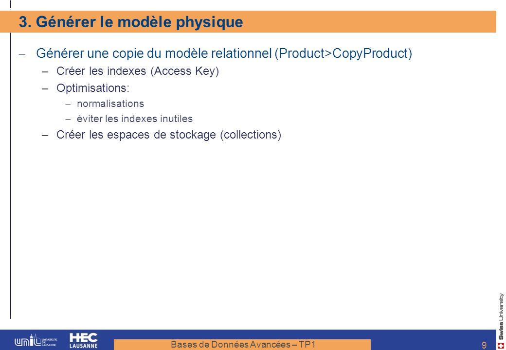 Bases de Données Avancées – TP1 9 3. Générer le modèle physique Générer une copie du modèle relationnel (Product>CopyProduct) –Créer les indexes (Acce