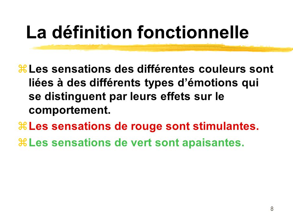 8 La définition fonctionnelle Les sensations des différentes couleurs sont liées à des différents types démotions qui se distinguent par leurs effets sur le comportement.