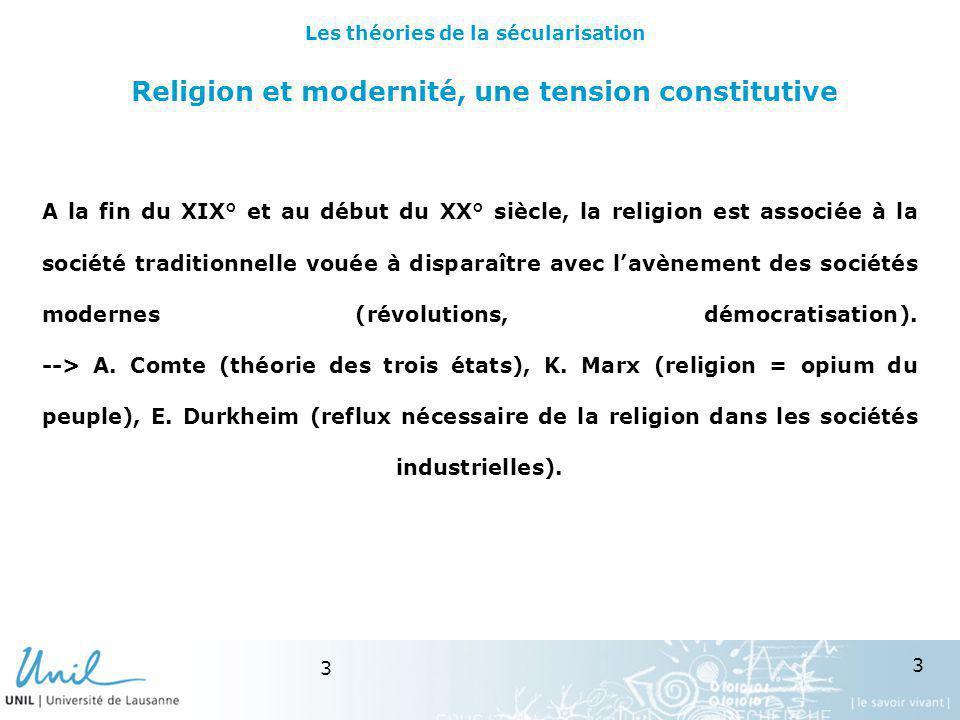 3 3 Religion et modernité, une tension constitutive A la fin du XIX° et au début du XX° siècle, la religion est associée à la société traditionnelle v