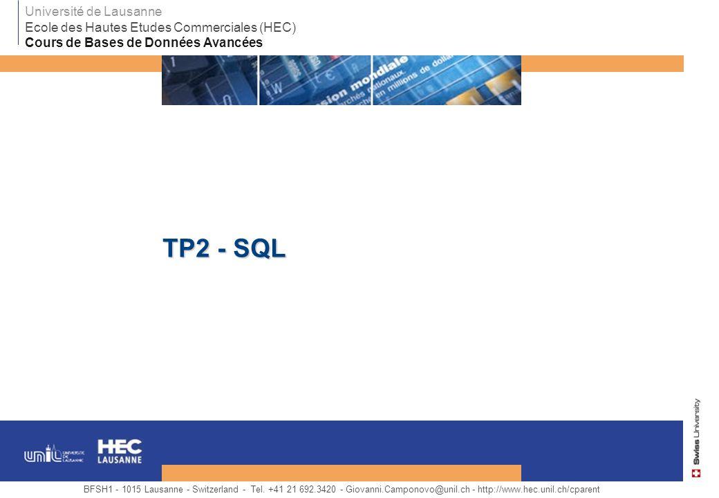 TP2 - SQL BFSH1 - 1015 Lausanne - Switzerland - Tel. +41 21 692.3420 - Giovanni.Camponovo@unil.ch - http://www.hec.unil.ch/cparent Université de Lausa