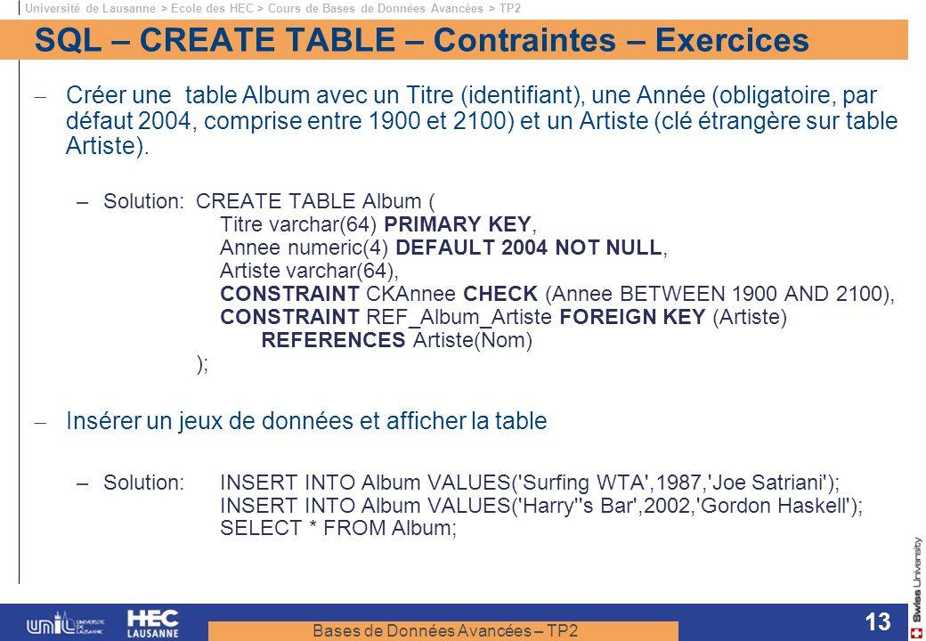 Bases de Données Avancées – TP2 Université de Lausanne > Ecole des HEC > Cours de Bases de Données Avancées > TP2 13 SQL – CREATE TABLE – Contraintes