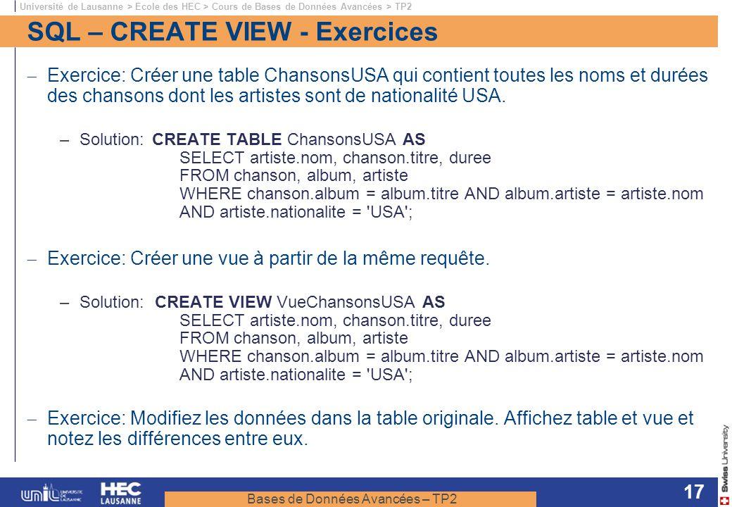 Bases de Données Avancées – TP2 Université de Lausanne > Ecole des HEC > Cours de Bases de Données Avancées > TP2 17 SQL – CREATE VIEW - Exercices Exe