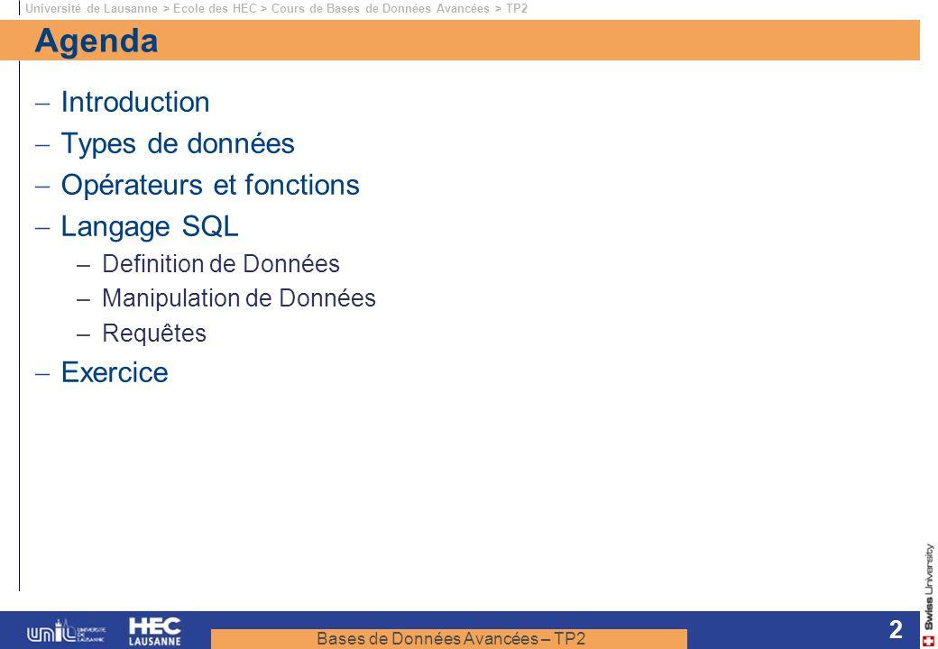 Bases de Données Avancées – TP2 Université de Lausanne > Ecole des HEC > Cours de Bases de Données Avancées > TP2 2 Agenda Introduction Types de donné