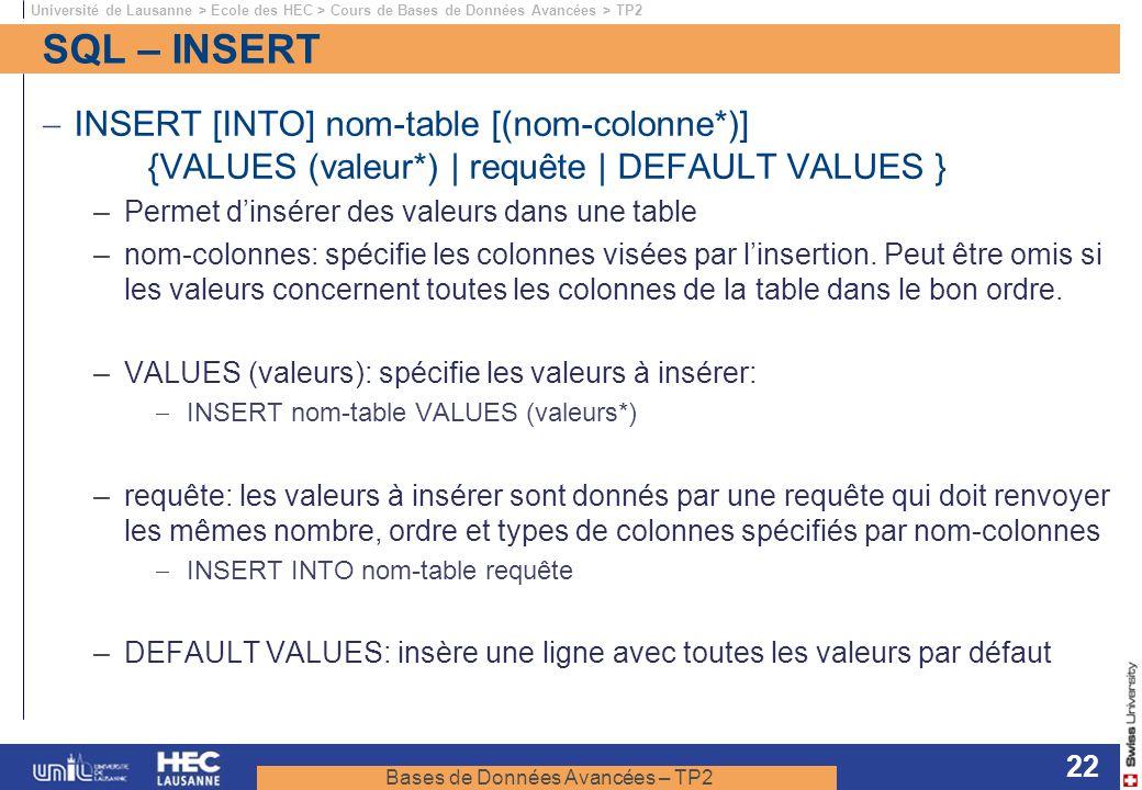 Bases de Données Avancées – TP2 Université de Lausanne > Ecole des HEC > Cours de Bases de Données Avancées > TP2 22 SQL – INSERT INSERT [INTO] nom-ta
