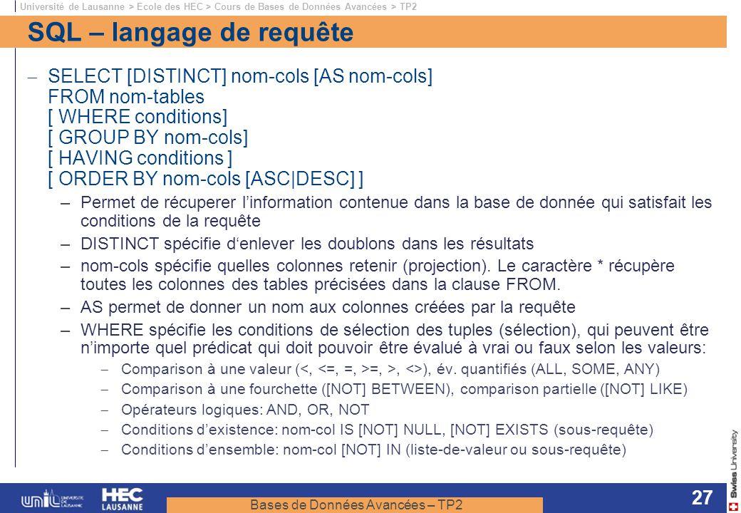 Bases de Données Avancées – TP2 Université de Lausanne > Ecole des HEC > Cours de Bases de Données Avancées > TP2 27 SQL – langage de requête SELECT [