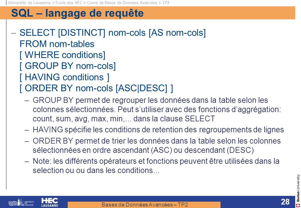 Bases de Données Avancées – TP2 Université de Lausanne > Ecole des HEC > Cours de Bases de Données Avancées > TP2 28 SQL – langage de requête SELECT [
