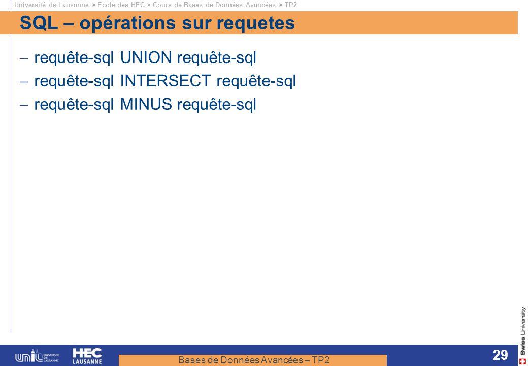 Bases de Données Avancées – TP2 Université de Lausanne > Ecole des HEC > Cours de Bases de Données Avancées > TP2 29 SQL – opérations sur requetes req