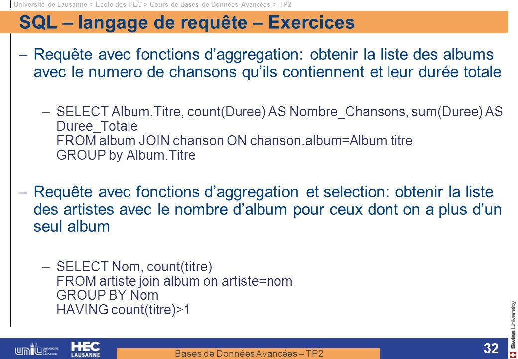 Bases de Données Avancées – TP2 Université de Lausanne > Ecole des HEC > Cours de Bases de Données Avancées > TP2 32 SQL – langage de requête – Exerci