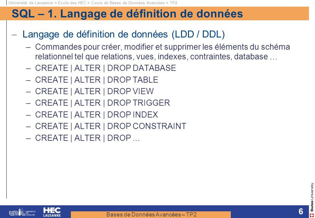 Bases de Données Avancées – TP2 Université de Lausanne > Ecole des HEC > Cours de Bases de Données Avancées > TP2 6 SQL – 1. Langage de définition de