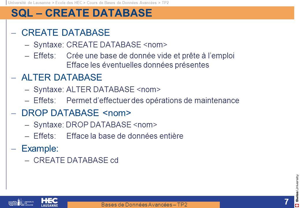 Bases de Données Avancées – TP2 Université de Lausanne > Ecole des HEC > Cours de Bases de Données Avancées > TP2 7 SQL – CREATE DATABASE CREATE DATAB