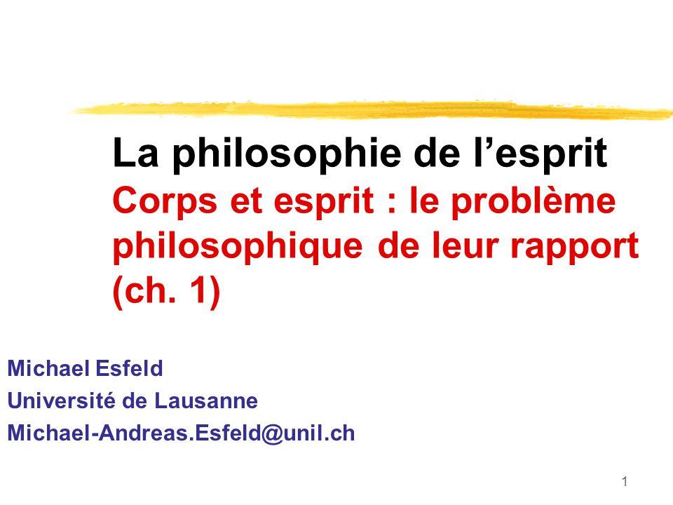 2 Le problème du rapport entre le corps et lesprit La philosophie cherche à préciser en quoi exactement consiste le problème développer et évaluer de manière argumentative des propositions de solution