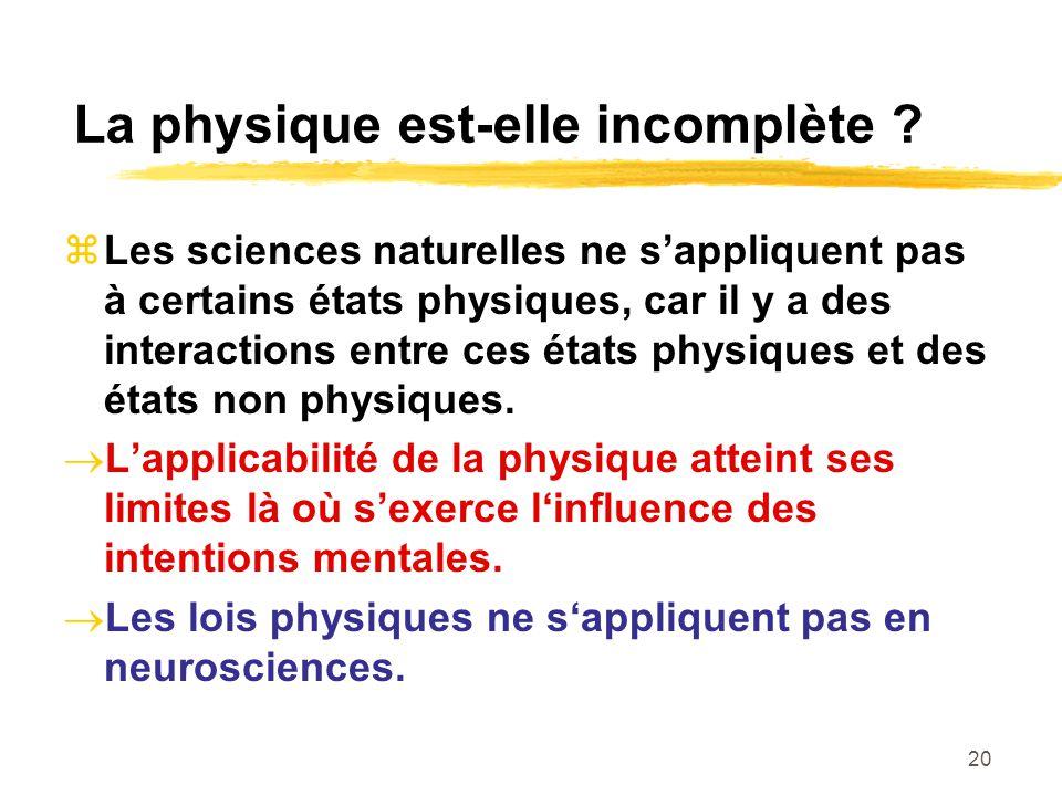 20 La physique est-elle incomplète ? Les sciences naturelles ne sappliquent pas à certains états physiques, car il y a des interactions entre ces état