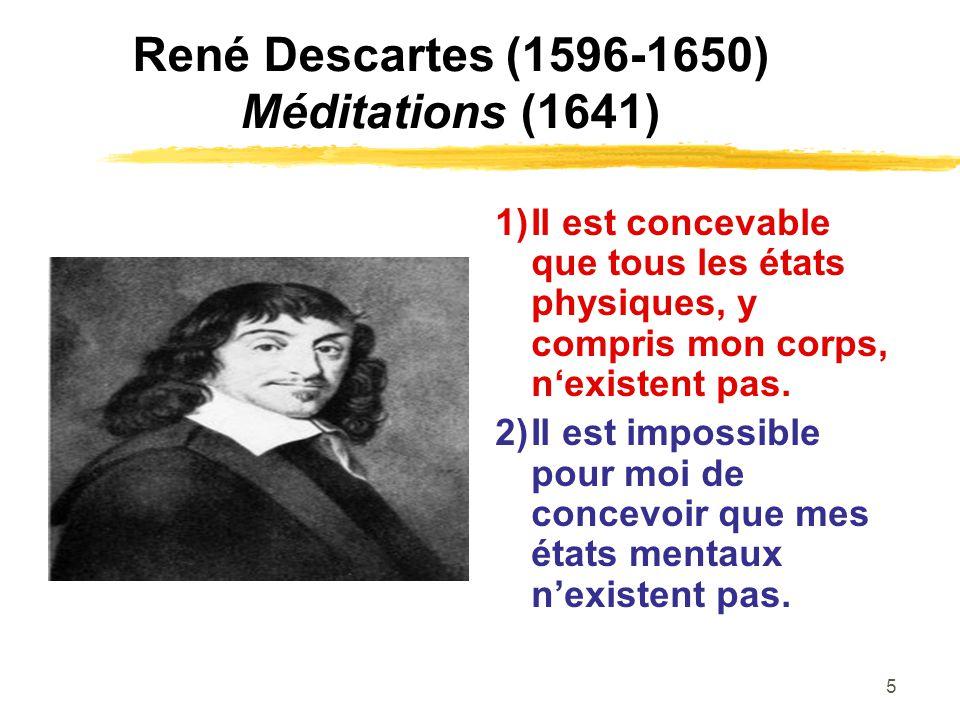5 René Descartes (1596-1650) Méditations (1641) 1)Il est concevable que tous les états physiques, y compris mon corps, nexistent pas. 2)Il est impossi