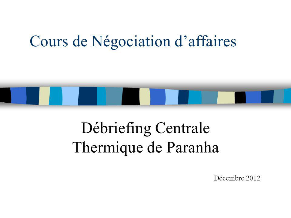 Cours de Négociation daffaires Débriefing Centrale Thermique de Paranha Décembre 2012