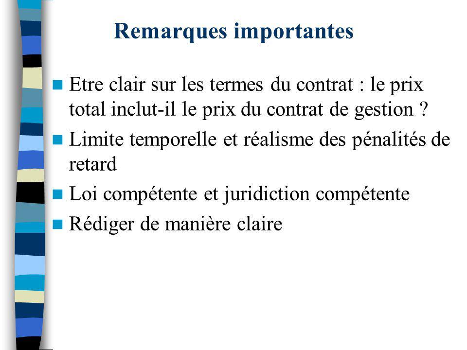 Remarques importantes Etre clair sur les termes du contrat : le prix total inclut-il le prix du contrat de gestion ? Limite temporelle et réalisme des