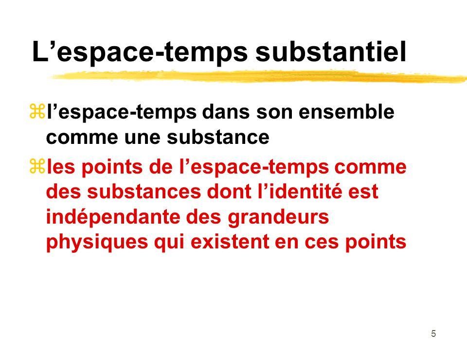 6 Lespace-temps substantiel 1) Lespace-temps sans le champ métrique est une substance qui peut exister à elle seule.