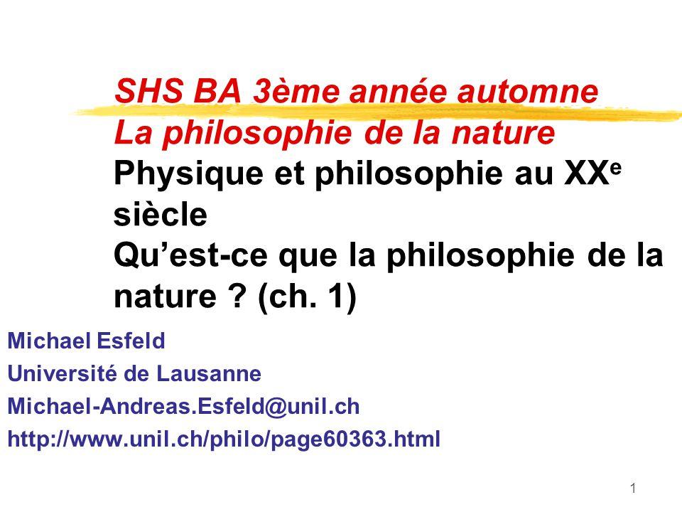1 SHS BA 3ème année automne La philosophie de la nature Physique et philosophie au XX e siècle Quest-ce que la philosophie de la nature ? (ch. 1) Mich