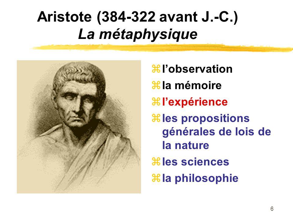 7 Aristote (384-322 avant J.-C.) La métaphysique physis : domaine de ce qui est en soi, en tant qu ayant en soi le commencement du changement et la continuation de son existence physis d une chose : ce qui fait que cette chose existe par elle-même philosophie au sens de métaphysique : examen des traits généraux de lêtre en tant quétant substance (objet) / propriétés possibilité / nécessité