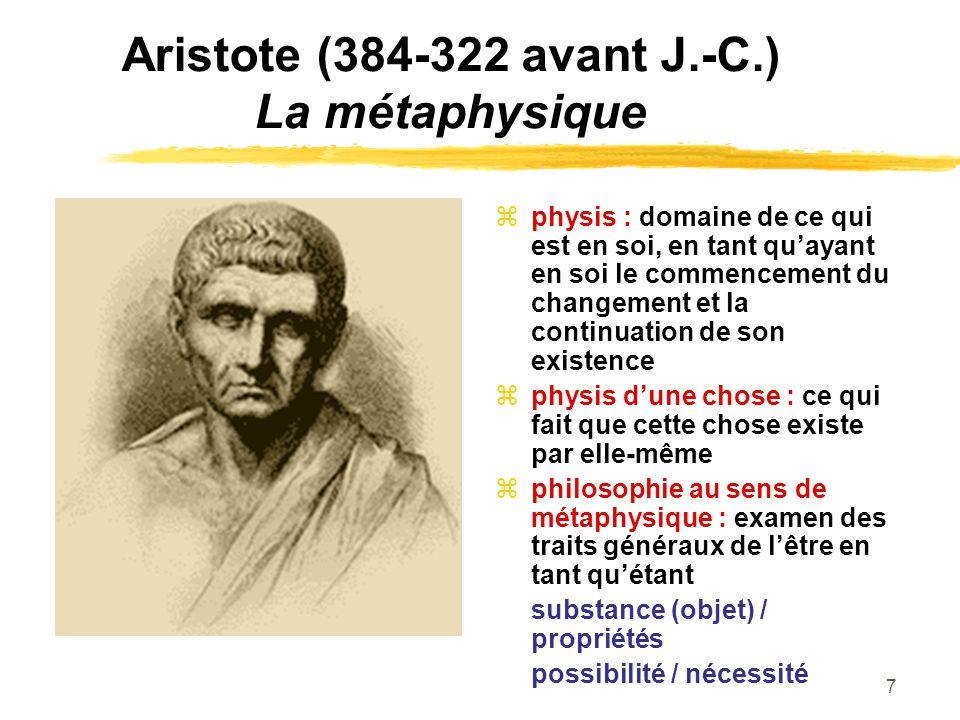 7 Aristote (384-322 avant J.-C.) La métaphysique physis : domaine de ce qui est en soi, en tant qu ayant en soi le commencement du changement et la co