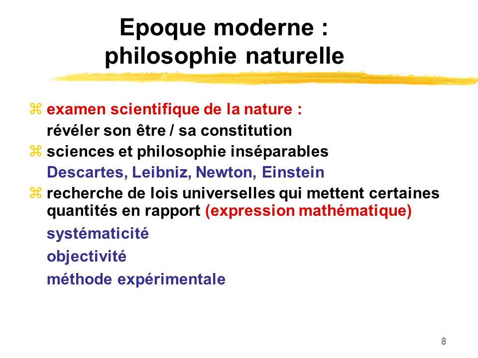8 Epoque moderne : philosophie naturelle examen scientifique de la nature : révéler son être / sa constitution sciences et philosophie inséparables De