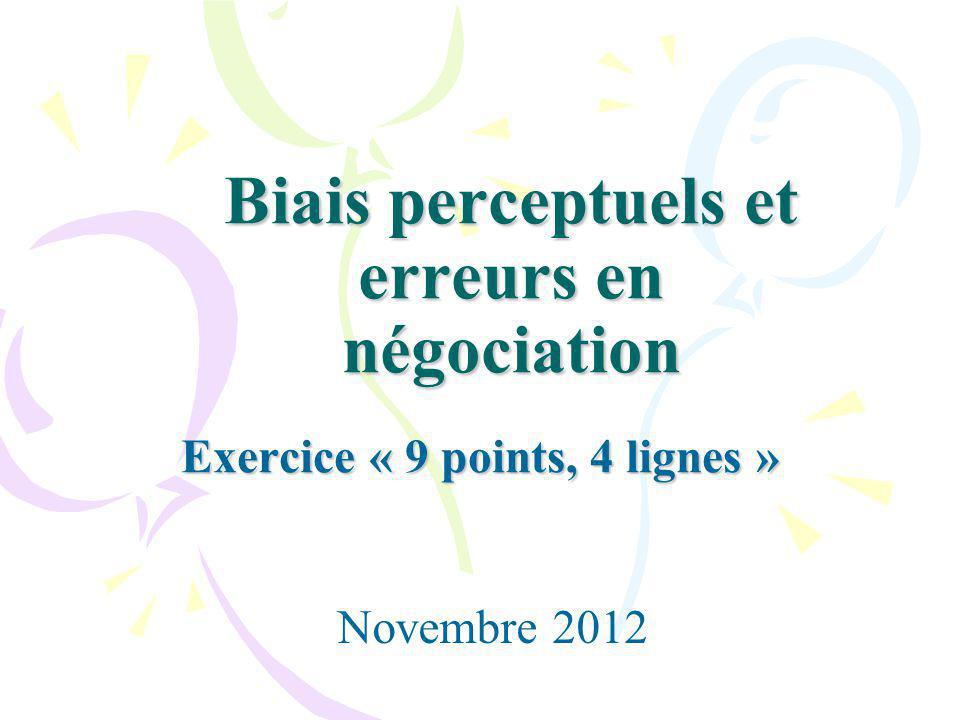 Biais perceptuels et erreurs en négociation Exercice « 9 points, 4 lignes » Novembre 2012