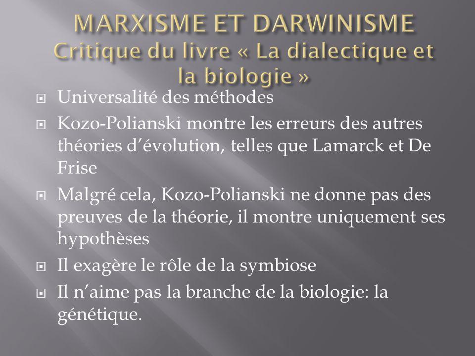 Universalité des méthodes Kozo-Polianski montre les erreurs des autres théories dévolution, telles que Lamarck et De Frise Malgré cela, Kozo-Polianski ne donne pas des preuves de la théorie, il montre uniquement ses hypothèses Il exagère le rôle de la symbiose Il naime pas la branche de la biologie: la génétique.