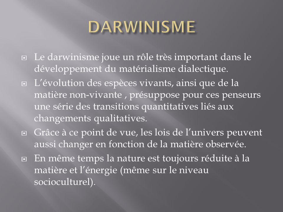 Le darwinisme joue un rôle très important dans le développement du matérialisme dialectique.