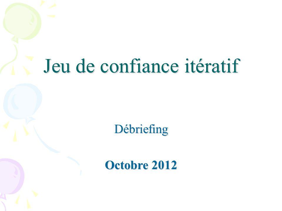 Jeu de confiance itératif Débriefing Octobre 2012