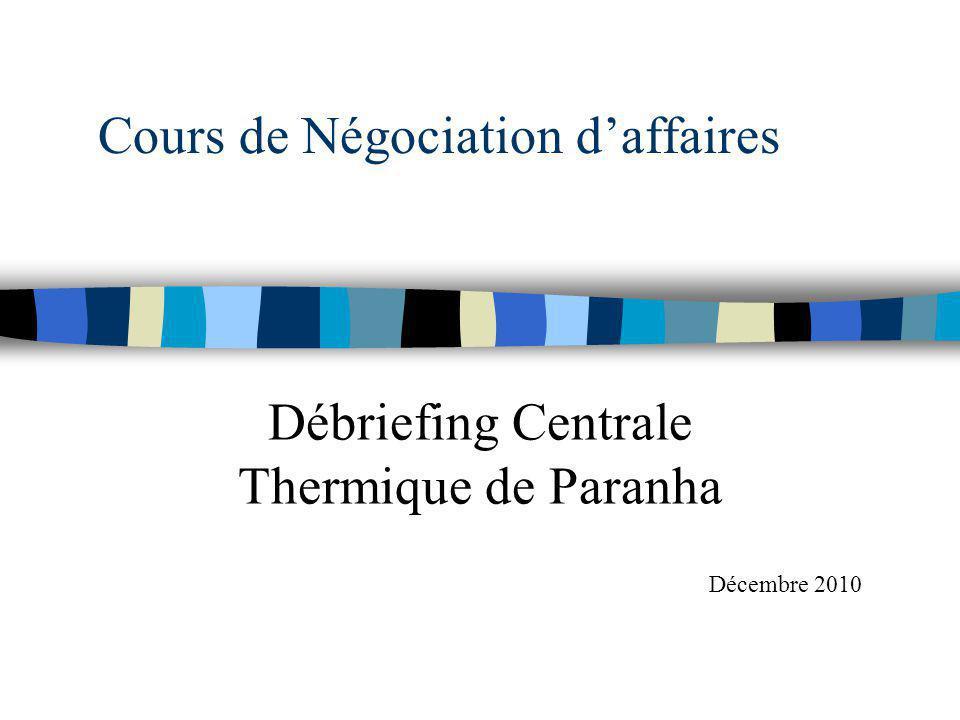 Cours de Négociation daffaires Débriefing Centrale Thermique de Paranha Décembre 2010