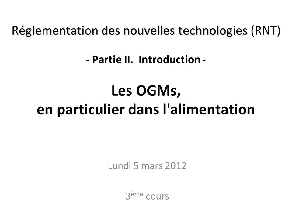 Réglementation des nouvelles technologies Réglementation des nouvelles technologies (RNT) - Partie II. Introduction - Les OGMs, en particulier dans l'