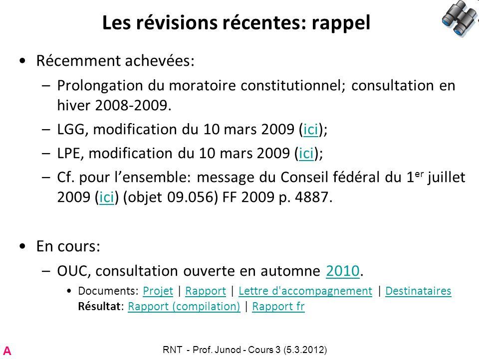 Les révisions récentes: rappel Récemment achevées: –Prolongation du moratoire constitutionnel; consultation en hiver 2008-2009. –LGG, modification du