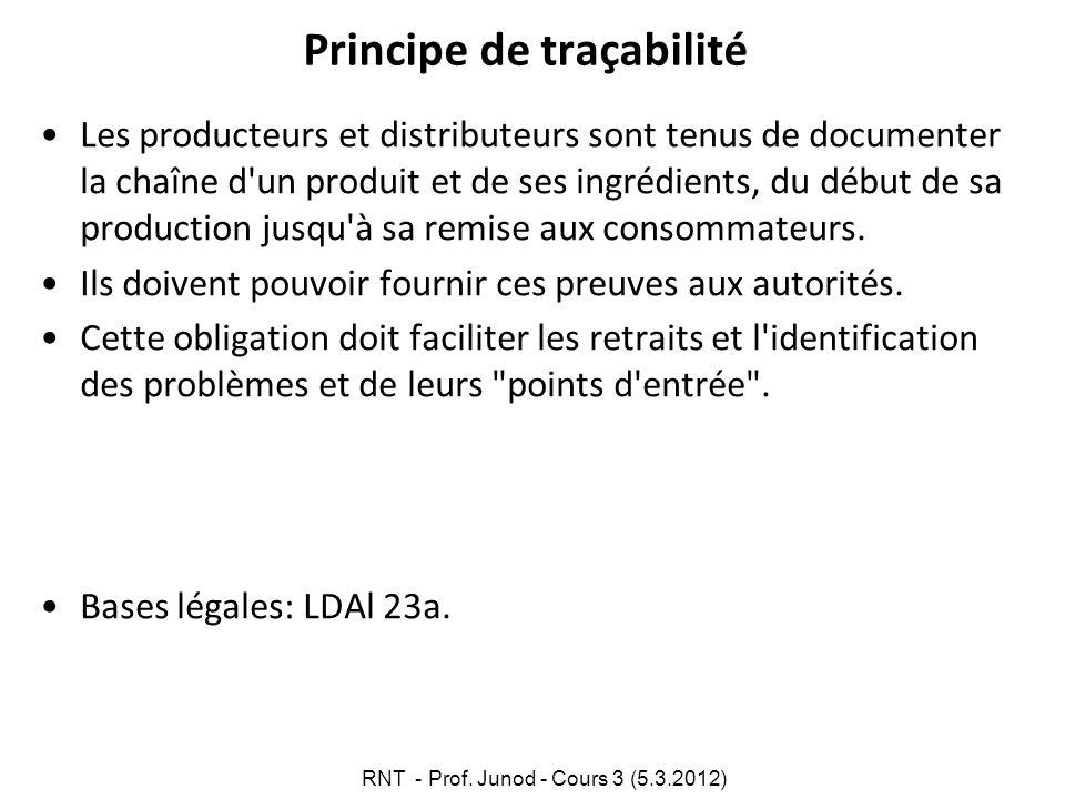 Principe de traçabilité Les producteurs et distributeurs sont tenus de documenter la chaîne d'un produit et de ses ingrédients, du début de sa product
