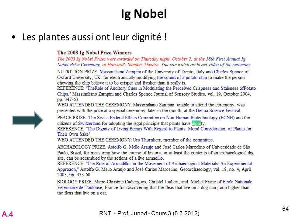 Ig Nobel Les plantes aussi ont leur dignité ! RNT - Prof. Junod - Cours 3 (5.3.2012) 64 A.4