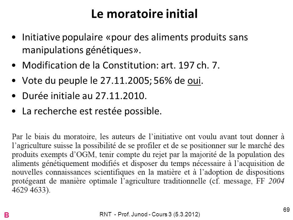 Le moratoire initial Initiative populaire «pour des aliments produits sans manipulations génétiques». Modification de la Constitution: art. 197 ch. 7.