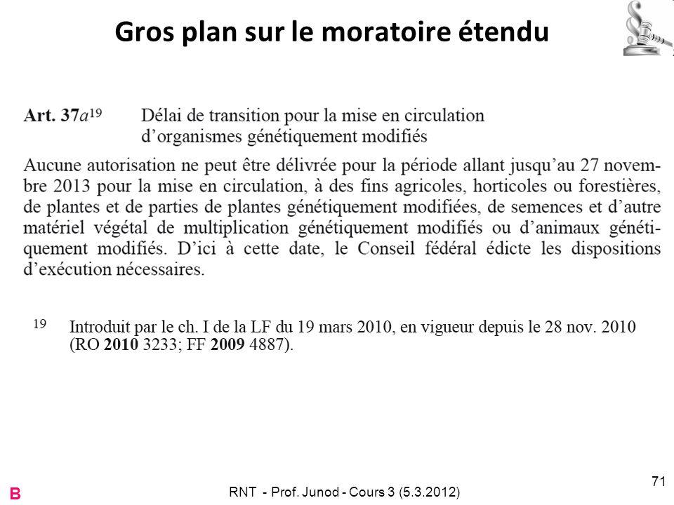 Gros plan sur le moratoire étendu RNT - Prof. Junod - Cours 3 (5.3.2012) 71 B