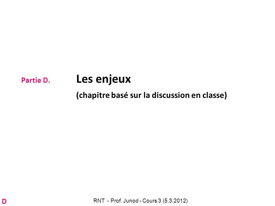 Partie D. Les enjeux (chapitre basé sur la discussion en classe) D RNT - Prof. Junod - Cours 3 (5.3.2012)