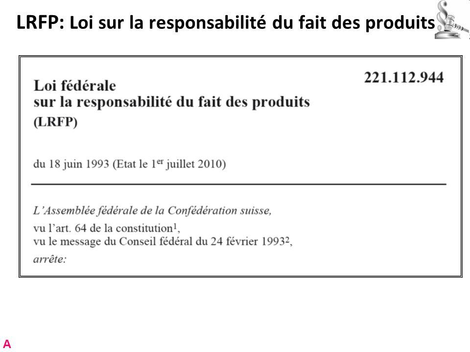 LRFP: Loi sur la responsabilité du fait des produits A