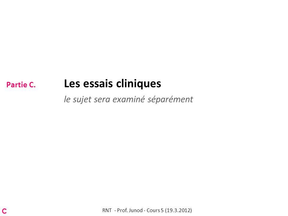 Partie C. Les essais cliniques le sujet sera examiné séparément RNT - Prof. Junod - Cours 5 (19.3.2012) C