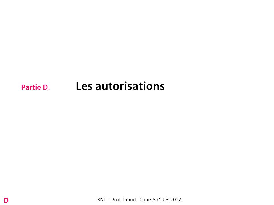 Partie D. Les autorisations RNT - Prof. Junod - Cours 5 (19.3.2012) D