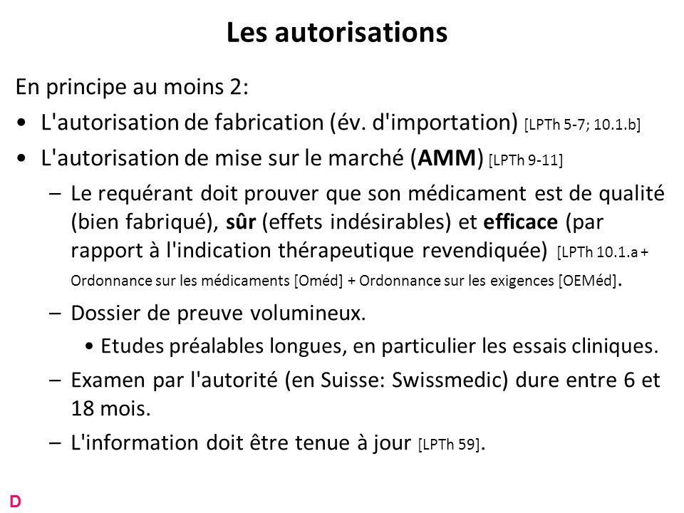 Les autorisations En principe au moins 2: L'autorisation de fabrication (év. d'importation) [LPTh 5-7; 10.1.b] L'autorisation de mise sur le marché (A