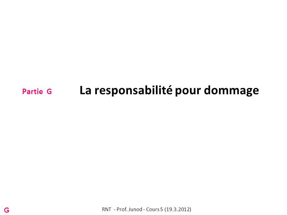 Partie G La responsabilité pour dommage RNT - Prof. Junod - Cours 5 (19.3.2012) G