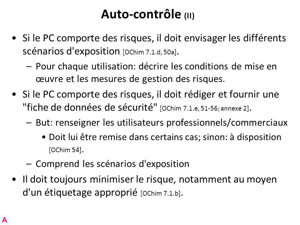 Auto-contrôle (II) Si le PC comporte des risques, il doit envisager les différents scénarios d exposition [OChim 7.1.d, 50a].