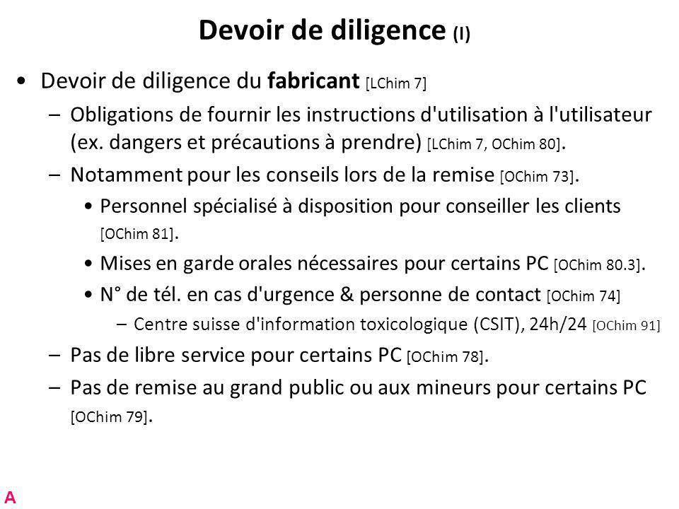 Devoir de diligence (I) Devoir de diligence du fabricant [LChim 7] –Obligations de fournir les instructions d utilisation à l utilisateur (ex.