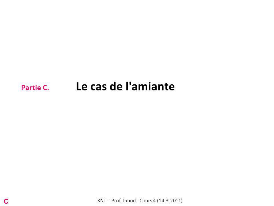 Partie C. Le cas de l amiante C RNT - Prof. Junod - Cours 4 (14.3.2011)