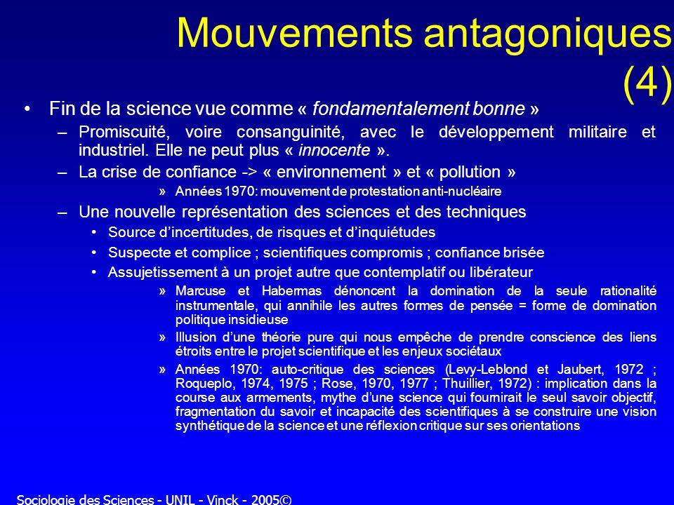 Sociologie des Sciences - UNIL - Vinck - 2005© Mouvements antagoniques (4) Fin de la science vue comme « fondamentalement bonne » –Promiscuité, voire