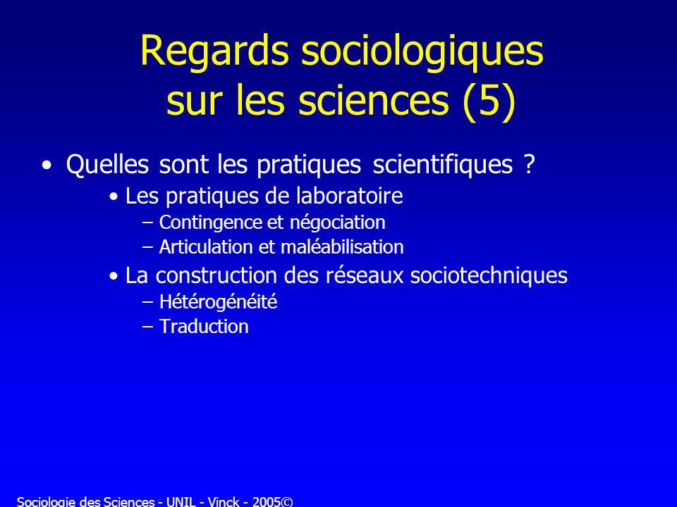 Sociologie des Sciences - UNIL - Vinck - 2005© Regards sociologiques sur les sciences (5) Quelles sont les pratiques scientifiques ? Les pratiques de