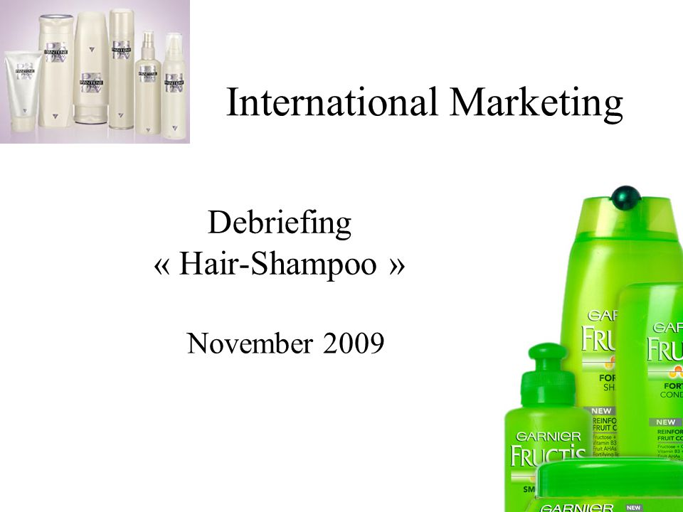 International Marketing Debriefing « Hair-Shampoo » November 2009